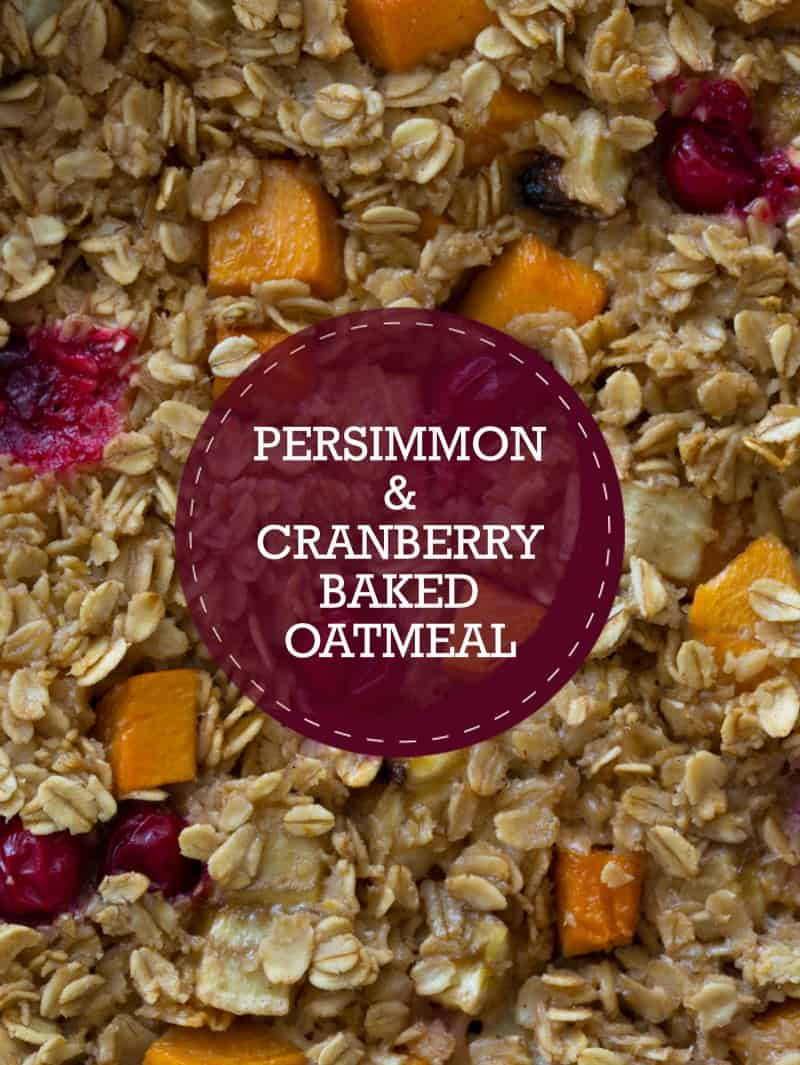 Persimmon and Cranberry Baked Oatmeal recipe.